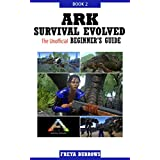 ARK Survival Evolved The Unofficial Beginner's Guide Book 2 (English Edition)