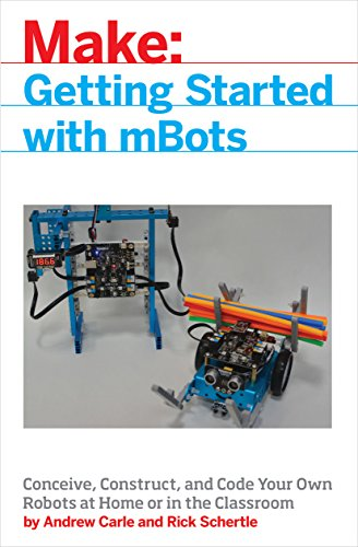 mBot for Makers: Conceive, Construct, and Code Your Own Robots at Home or in the Classroom (Make:)