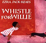 Whistle for Willie by Ezra Jack Keats (1998-05-01)