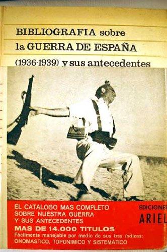 BIBLIOGRAFIA GENERAL SOBRE LA GUERRA DE ESPAÑA (1936-1939) Y SUS ANTECEDENTES HISTORICOS. FUENTES PARA LA HISTORIA CONTEMPORANEA DE ESPAÑA.