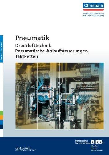 Steuerungstechnik Pneumatik: Drucklufttechnik, pneumatische Ablaufsteuerung, Taktketten