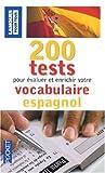 200 tests pour ?valuer et enrichir votre vocabulaire espagnol by EDOUARD JIMENEZ (September 29,2008)