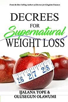 DECREES FOR SUPERNATURAL WEIGHT LOSS: Creative Power for Peace and Prosperity of Your Body (Kingdom Decrees Book 8) (English Edition) de [TOPE, IJALANA, OLAWUMI, OLUSEGUN]