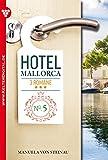Hotel Mallorca 3 Romane 5 - Liebesroman: Schmerz und Liebe - Tanz der Gefühle - Enttäuschung und Gefahr (German Edition)