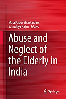 Abuse and Neglect of the Elderly in India by [Mala Kapur Shankardass, S. Irudaya Rajan]
