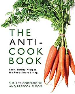 The Anti-Cookbook: Easy, Thrifty Recipes for Food-Smart Living (English Edition) di [Onderdonk, Shelley, Bloom, Rebecca]