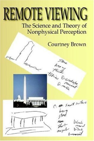 Remote Viewing: The Science and Theory of Nonphysical Perception by Courtney Brown (2005-03-28)