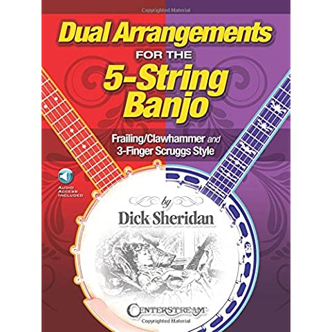 Dual Arrangements for the 5-String Banjo: Frailing/Clawhammer and 3-Finger Scruggs Style - Includes Downloadable Audio