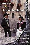 Unsere Trachtenfibel: Leitfaden zum Tragen und Anfertigen unserer Tiroler Volkstrachten