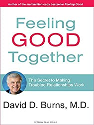 Feeling Good Together: The Secret to Making Troubled Relationships Work by David D. Burns M.D. (2009-01-13)