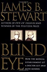 Blind Eye: How the Medical Establishment Let a Doctor Get Away with Murder by James B. Stewart (1999-08-17)
