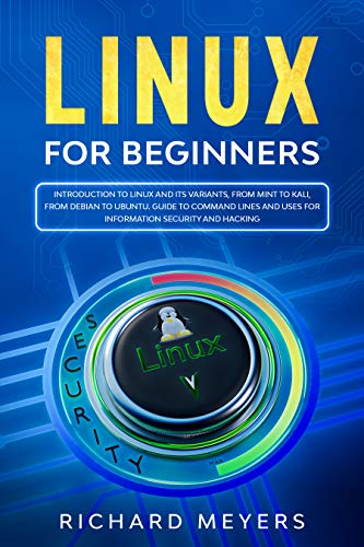 linux for beginners: introduction to linux and its variants, from mint to kali, from debian to ubuntu. guide to command lines and uses for information security and hacking (english edition)