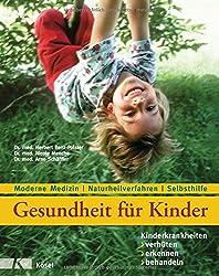 Gesundheit für Kinder: Kinderkrankheiten verhüten, erkennen, behandeln: Moderne Medizin - Naturheilverfahren - Selbsthilfe - Aktualisierte und überarbeitete Neuauflage 2017