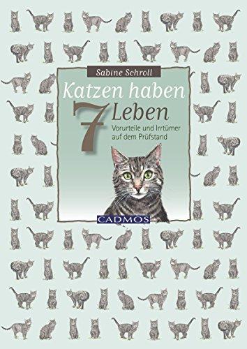 Katzen haben sieben Leben: Vorurteile und Irrtümer auf dem Prüfstand
