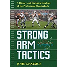 Strong Arm Tactics: A Historical and Statistical Analysis of the Professional Quarterback by John Maxymuk (2007-11-30)