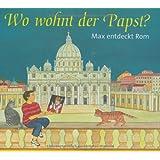 Wo wohnt eigentlich der Papst?: Max entdeckt Rom