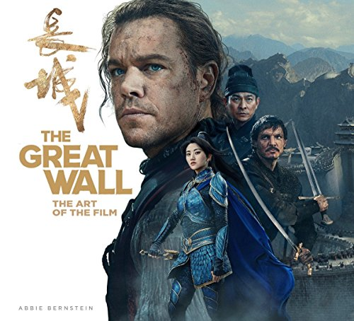 The Great Wall: The Art of the Film por Abbie Bernstein