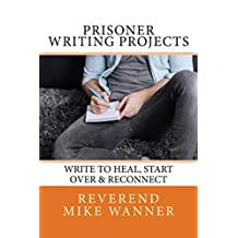 Prisoner Writing Projects: Write To Heal, Start Over & Reconnect (English Edition)