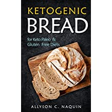 Ketogenic Bread: For Keto, Paleo & Gluten free Diets (English Edition)
