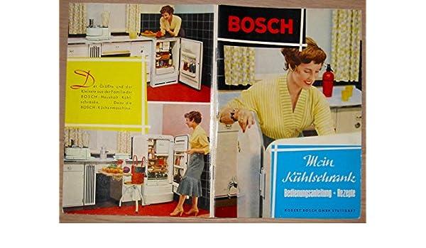 Bosch Kühlschrank Handbuch : Bosch mein kühlschrank bedienungsanleitung und rezepte: amazon.de