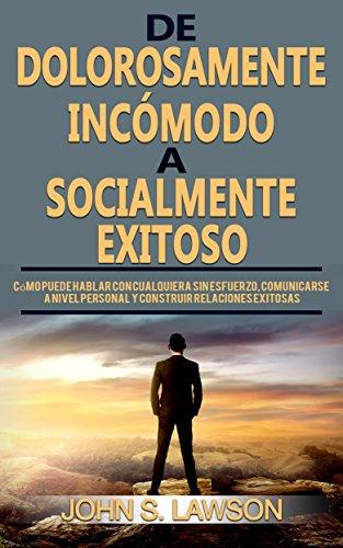 mejora tus habilidades de comunicación: De dolorosamente incómodo a socialmente exitoso (Libro en Español / Spanish Book Version) mejora tus habilidades sociales