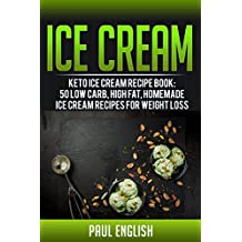 Ice Cream: Keto Ice Cream Recipe Book: 50 Low Carb, Low Sugar, Homemade Ice Cream Recipes For Weight Loss (ice cream sandwiches, ice cream recipe book, ... of orchard street Book 9) (English Edition)