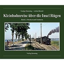 Kleinbahnreise über die Insel Rügen (2): Band 2: Strecken und Stationen