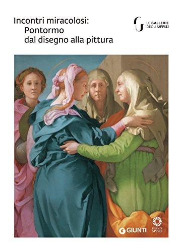 scaricare Incontri miracolosi: Pontormo dal disegno alla pittura. Catalogo della mostra (Firenze, 8 maggio-29 luglio 2018). Ediz. illustrata libri in pdf gratis