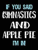 If You Said Gymnastics And Apple Pie I'm In: Blank Sketch, Draw
