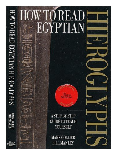 How to read Egyptian hieroglyphs : a step-by-step guide to teach yourself / Mark Collier and Bill Manley ; new illustrations by Richard Parkinson