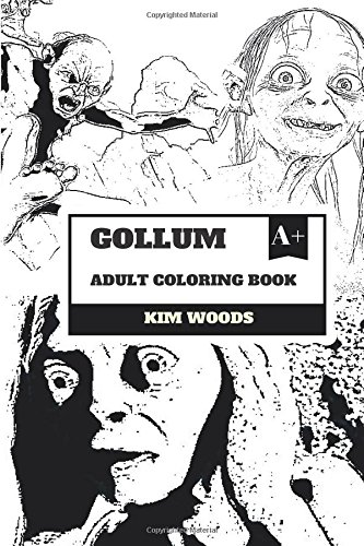 Gollum Adult Coloring Book: J.R.R Tolkiens Legendary Character Smeagol and Sneaky Creature, Servant of One Ring and Compassion Inspired Adult Coloring Book (Gollum Books)