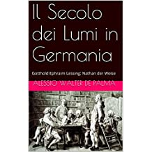 Il Secolo dei Lumi in Germania: Gotthold Ephraim Lessing: Nathan der Weise (Italian Edition)