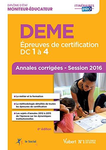 DEME - Épreuves de certification DC 1 à 4 - Annales corrigées - Diplôme d'État de Moniteur-éducateur - Session 2016