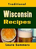 Traditional Wisconsin Recipes: Cookbook for the Midwest State of Cheese and Beer (Cooking Around the World 13) (English Edition)