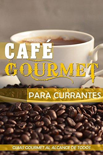 Café Gourmet para Currantes (Guías Gourmet al alcance de todos nº ...