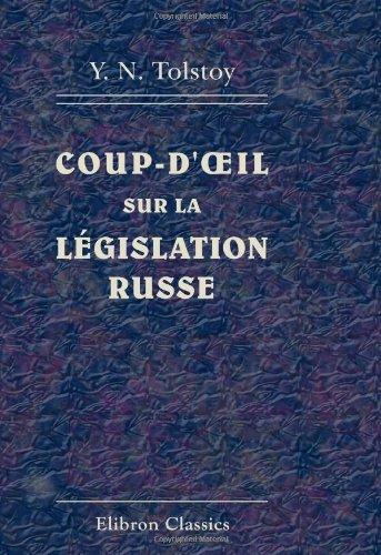 Coup-d\'oeil sur la lgislation russe: Suivi d\'un lger aperu sur l\'administration de ce pays