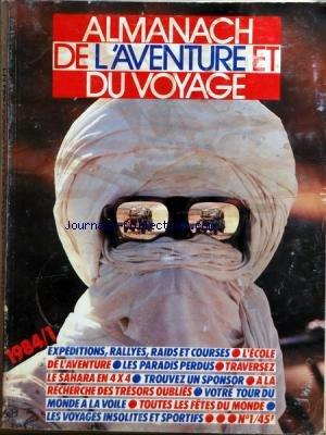 ALMANACH DE L'AVENTURE ET DU VOYAGE [No 1] du 01/01/1984 - EXPEDITIONS - RALLYES - RAIDS ET COURSES - L'ECOLE DE L'AVENTURE - LES PARADIS PERDUS - TRAVERSEZ LE SAHARA EN 4X4 - TROUVEZ UN SPONSOR - A LA RECHERCHE DES TRESORS OUBLIES - VOTRE TOUR DU MONDE A LA VOILE - TOUTES LES FETES DU MONDE