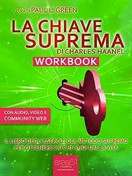 La Chiave Suprema Workbook. Il libro degli esercizi del metodo supremo per ottenere ciò che vuoi dalla vita (Self-help e Scienza della Mente)