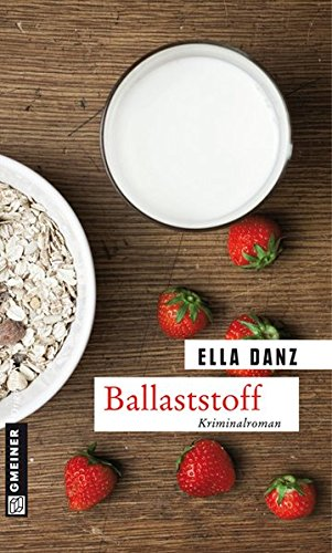 Ballaststoff: Angermüllers sechster Fall (Kriminalromane im GMEINER-Verlag)