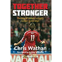 Together Stronger: The Rise of Welsh Football\'s Golden Generation