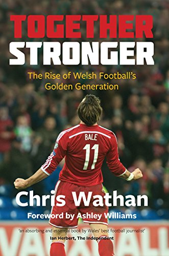 Together Stronger: The Rise of Welsh Football's Golden Generation