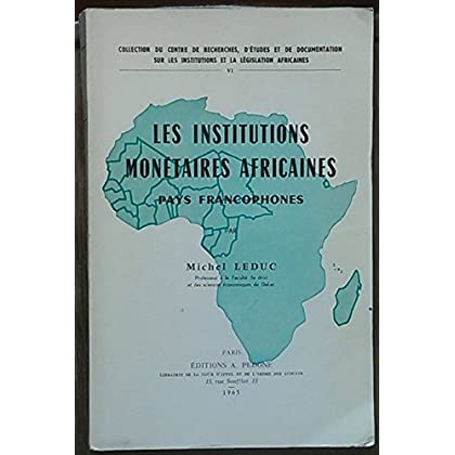 Les Institutions monétaires africaines : Pays francophones, par Michel Leduc