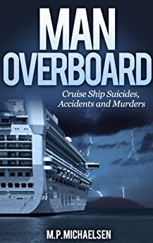 Man Overboard: Cruise Ship Suicides, Accidents and Murders (English Edition) von [Michaelsen, M.P.]