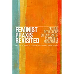 Feminist Praxis Revisited: Critical Reflections on University-Community Engagement