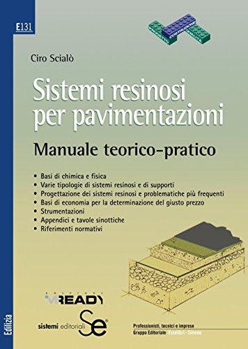 Sistemi resinosi per pavimentazioni: Manuale teorico-pratico• Basi di chimica e fisica • Varie tipologie di sistemi resinosi e di supporti • Progettazione ... • Strumentazioni • Appendic (Edilizia)