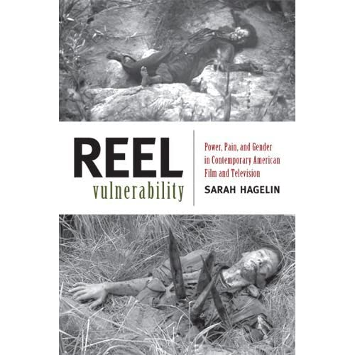 Reel Vulnerability: Power, Pain, and Gender in Contemporary American Film and Television by Professor Sarah Hagelin (2013-07-25)