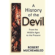 [(A History of the Devil : from the Middle Ages to the Present)] [By (author) Robert Muchembled] published on (January, 2004)
