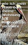 wie ich mein Haus oder meine Wohnung auf Rentenbasis verkaufe: Arbeitshilfen für Planung, Vertrag, Durchführung und Abschluss. An Fremde oder innerhalb der Familie. (uno7 PELIKAN 1) (German Edition)