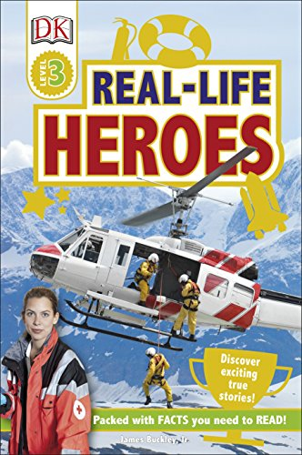 Real Life Heroes: Discover Exciting True Stories! (DK Readers Level 3)