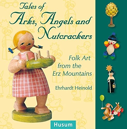 Tales of Arks, Angels and Nutcrackers: Folk Art from the Erz Mountains